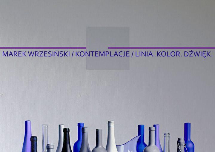 Marek Wrzesiński / KONTEMPLACJE / LINIA. KOLOR. DŹWIĘK.